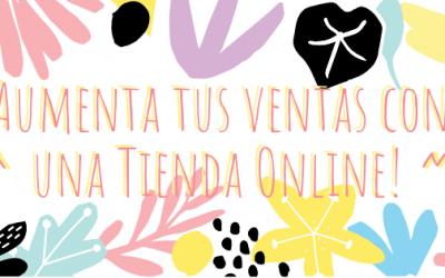 ¡Aumenta tus ventas con una Tienda Online!